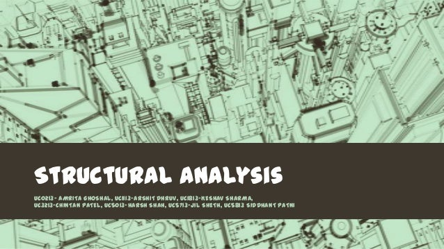 Structural analysis UC0213- AMRITA GHOSHAL, UC1113-ARSHIT DHRUV, UC1813-KESHAV SHARMA, UC3213-CHINTAN PATEL, UC5013-HARSH ...