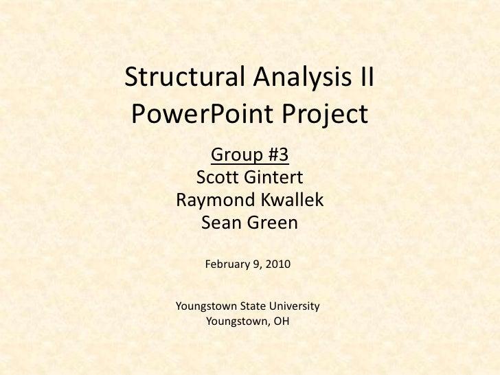 Structural Analysis II PowerPoint Project<br />Group #3<br />Scott Gintert<br />Raymond Kwallek<br />Sean Green<br />Febru...