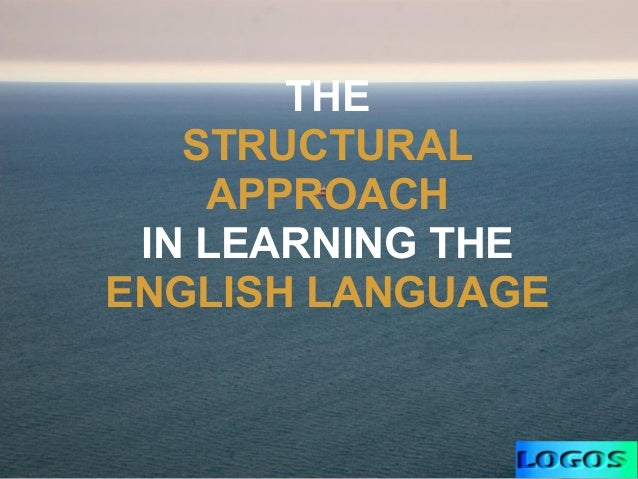 THE STRUCTURAL APPROACH IN LEARNING THE ENGLISH LANGUAGE