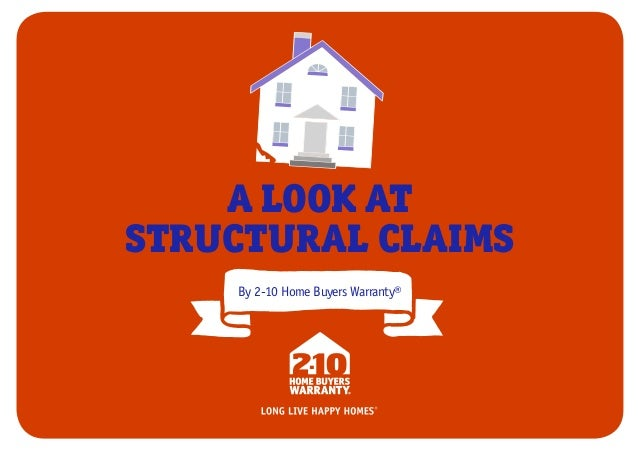 A LOOK AT STRUCTURAL CLAIMS By 2-10 Home Buyers Warranty®
