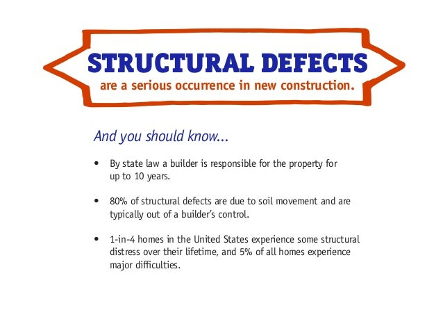 STRUCTURAL DEFECTS And you should know... • By state law a builder is responsible for the property for up to 10 years. •...