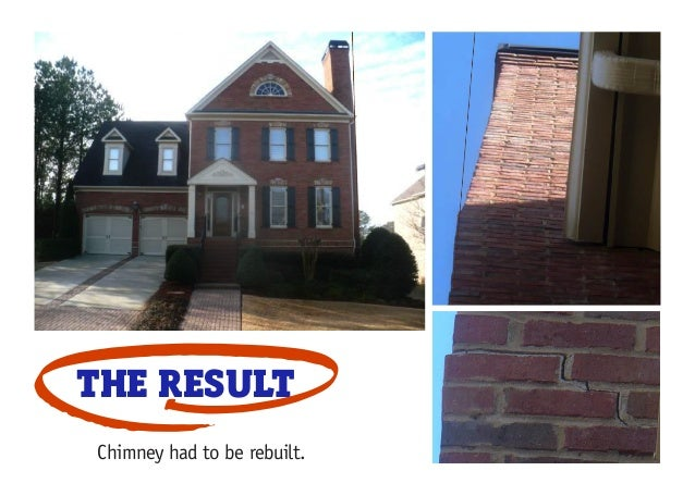 THE RESULT Chimney had to be rebuilt.