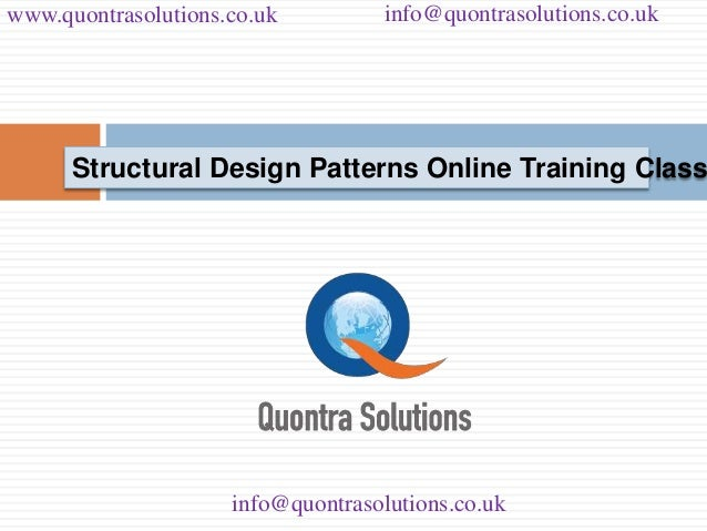 www.quontrasolutions.co.uk info@quontrasolutions.co.uk  Structural Design Patterns Online Training Classes  info@quontraso...