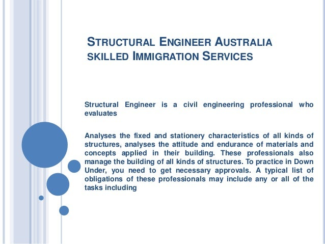 STRUCTURAL ENGINEER AUSTRALIA SKILLED IMMIGRATION SERVICES Structural Engineer is a civil engineering professional who eva...