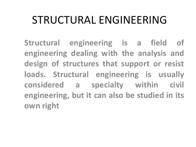 STRUCTURAL ENGINEERING Structural engineering is a field of engineering dealing with the analysis and design of structures...