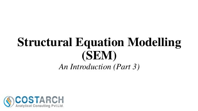 Structural Equation Modelling (SEM) An Introduction (Part 3)