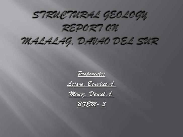 Structural geologyreport onmalalag, davao del sur<br />Proponents:<br />Lejano, Benedict A.<br />Munoz, Daniel A.<br />BSE...