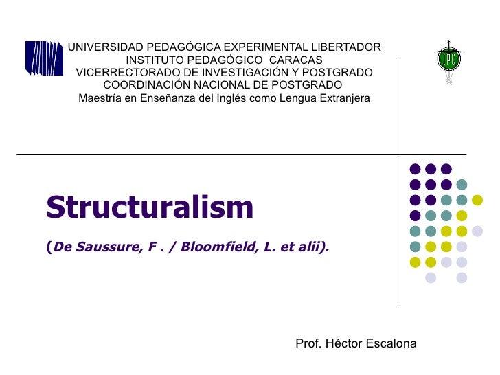 Structuralism  ( De Saussure, F . / Bloomfield, L. et alii).   UNIVERSIDAD PEDAGÓGICA EXPERIMENTAL LIBERTADOR INSTITUTO PE...