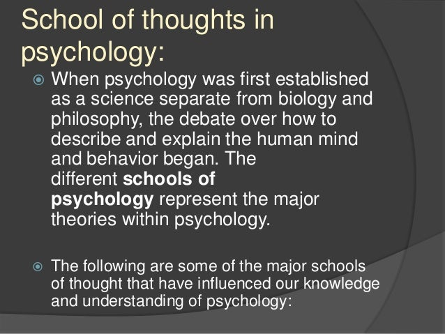 major schools of thought in psychology 2 essay Describe your school of thought, being specific about the subject matter you would like to work onintegrate concepts from the major psychological schools of thought in the history of psychologyapply the theory you created above to a case example you developed.