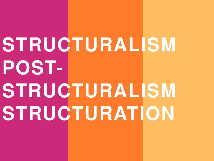 STRUCTURALISMPOST-STRUCTURALISMSTRUCTURATION