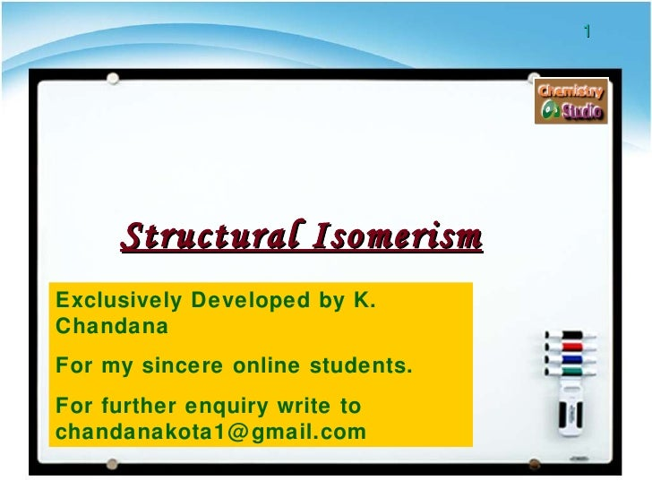 Structural Isomerism Exclusively Developed by K. Chandana For my sincere online students. For further enquiry write to cha...