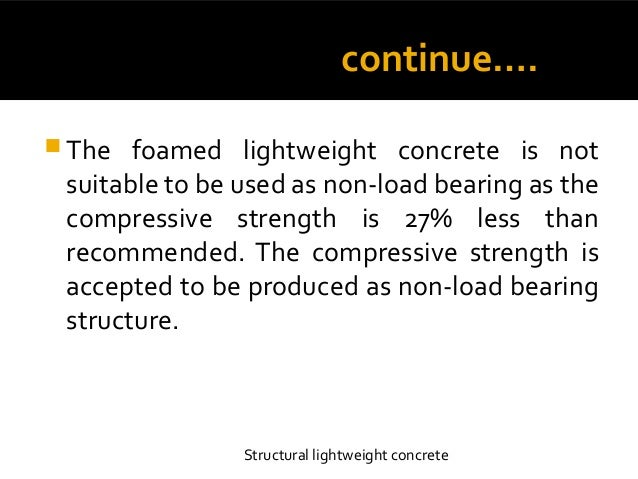 structural performance of lightweight concrete Structural lightweight concrete mixtures can be designed to achieve similar strengths as normal weight concrete the same is true for other mechanical and durability performance requirements (concrete in practice…, 2003, p 1) strucutral lightweight concrete also produces a better strength to weight ratio for structural materials.
