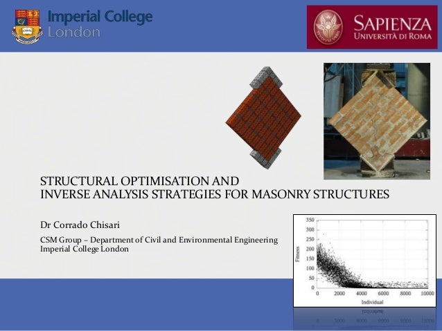 STRUCTURAL OPTIMISATION AND INVERSE ANALYSIS STRATEGIES FOR MASONRY STRUCTURES Dr Corrado Chisari CSM Group – Department o...