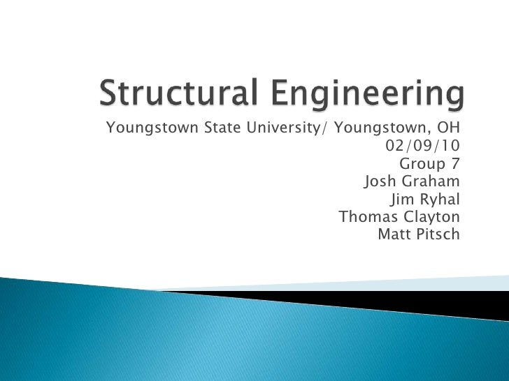 Structural Engineering<br />Youngstown State University/ Youngstown, OH<br />02/09/10<br />Group 7<br />Josh Graham<br />J...