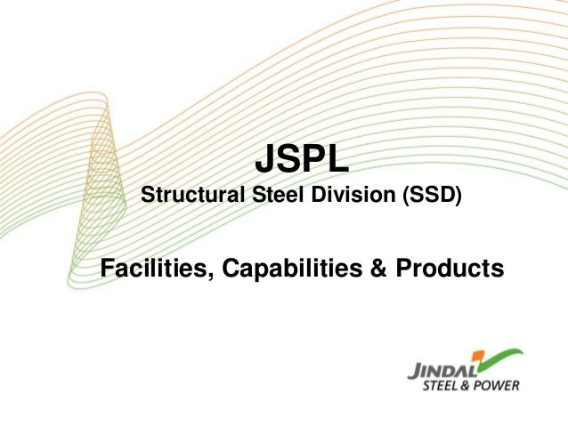 JSPL Structural Steel Division (SSD) Facilities, Capabilities & Products