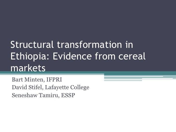 Structural transformation inEthiopia: Evidence from cerealmarketsBart Minten, IFPRIDavid Stifel, Lafayette CollegeSeneshaw...