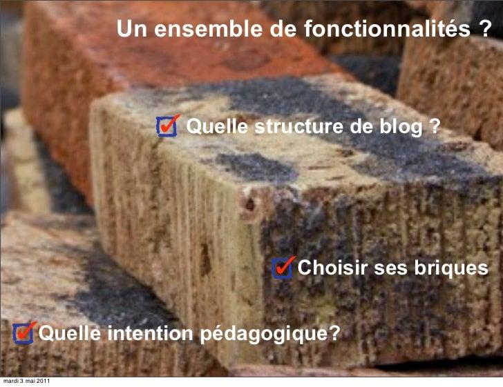 Un ensemble de fonctionnalités ?              Quelle structure de blog ?                         Choisir ses briquesQuelle...