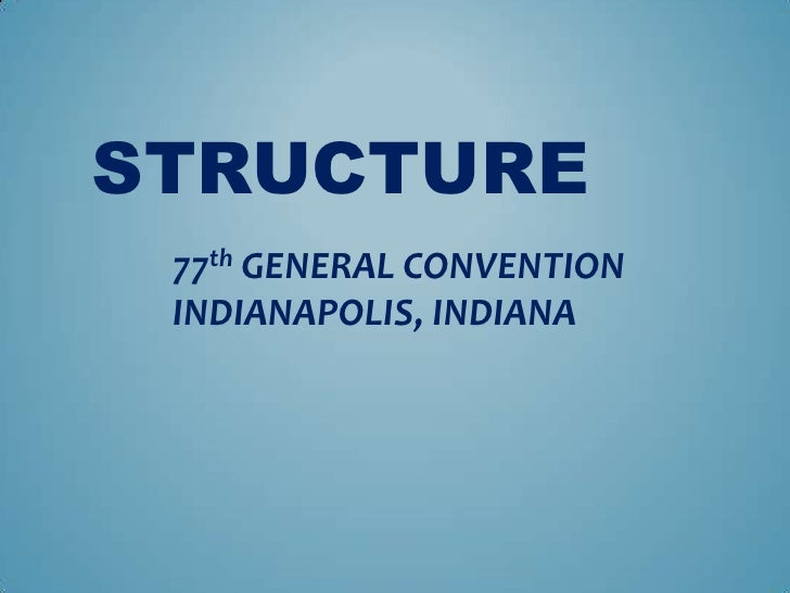 STRUCTURE 77th GENERAL CONVENTION INDIANAPOLIS, INDIANA
