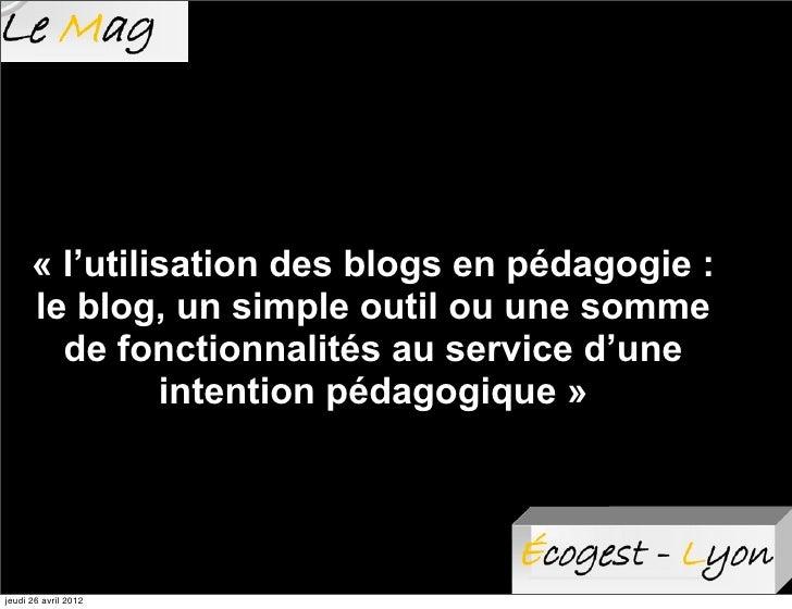 « l'utilisation des blogs en pédagogie :      le blog, un simple outil ou une somme        de fonctionnalités au service d...