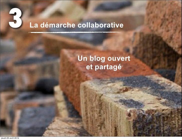 3              La démarche collaborative                                  Un blog ouvert                                  ...