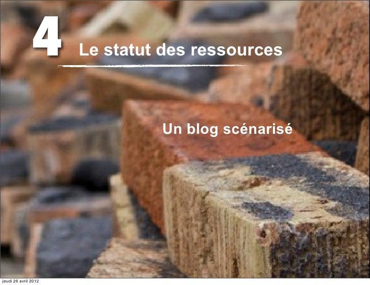 4      Le statut des ressources                               Un blog scénariséjeudi 26 avril 2012
