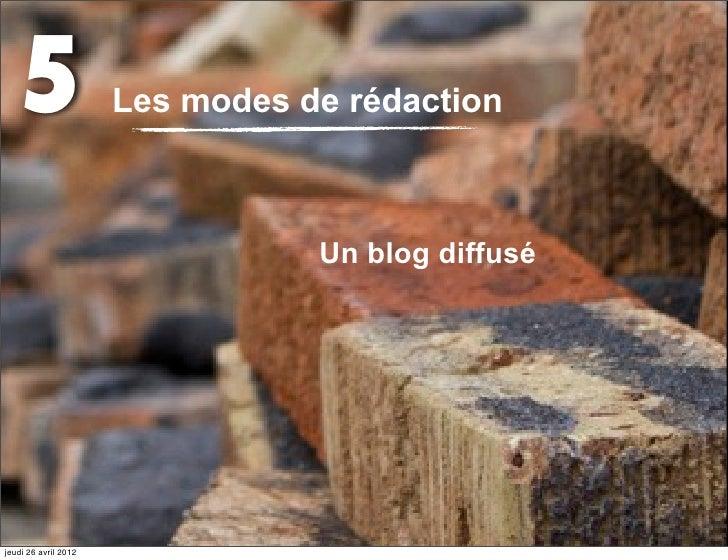 5                  Les modes de rédaction                                 Un blog diffuséjeudi 26 avril 2012