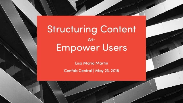 @ redsesame #confabcentral 1 Structuring Content Empower Users Lisa Maria Martin Confab Central | May 23, 2018 to