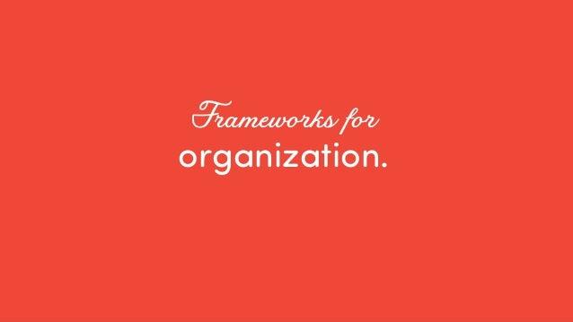 @ redsesame #confabcentral 10 organization. Frameworks for