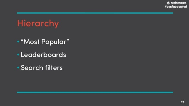"""@ redsesame #confabcentral 23 Hierarchy • """"Most Popular"""" • Leaderboards • Search filters"""