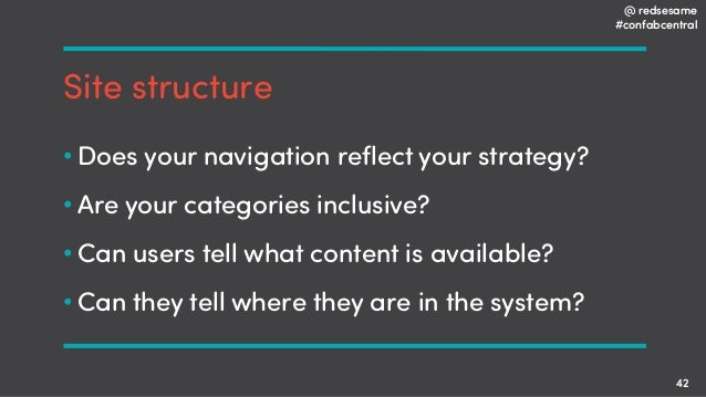 @ redsesame #confabcentral 42 Site structure • Does your navigation reflect your strategy? • Are your categories inclusive...