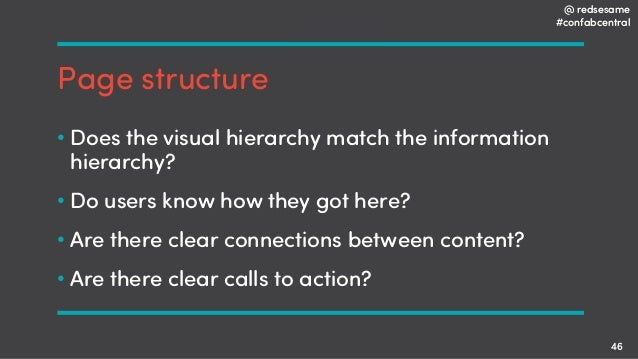 @ redsesame #confabcentral 46 Page structure • Does the visual hierarchy match the information hierarchy? • Do users know ...