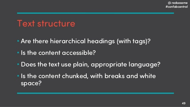 @ redsesame #confabcentral 49 Text structure • Are there hierarchical headings (with tags)? • Is the content accessible? •...