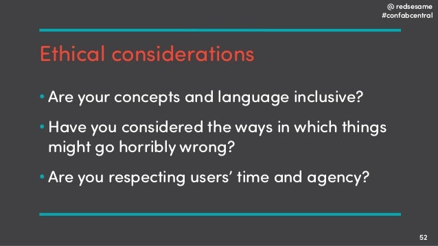 @ redsesame #confabcentral 52 Ethical considerations • Are your concepts and language inclusive? • Have you considered the...