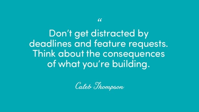 @ redsesame #confabcentral 57 Don't get distracted by deadlines and feature requests. Think about the consequences of what...