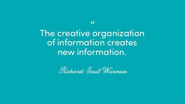 "@ redsesame #confabcentral 6 The creative organization of information creates new information. Richard Saul Wurman •"""