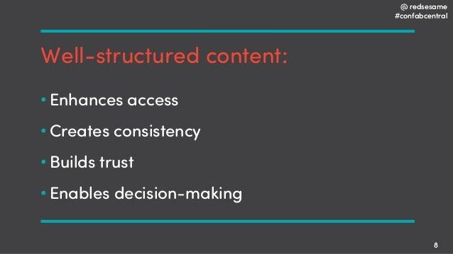@ redsesame #confabcentral 8 Well-structured content: • Enhances access • Creates consistency • Builds trust • Enables dec...