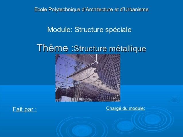 Thème :Thème :Structure métalliqueStructure métallique Ecole Polytechnique d'Architecture et d'UrbanismeEcole Polytechniqu...