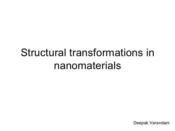 Structural transformations in nanomaterials Deepak Varandani