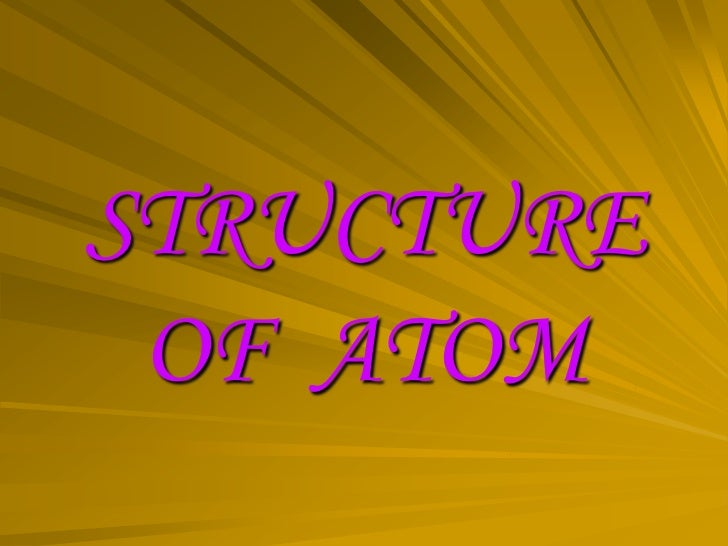 STRUCTURE OF  ATOM<br />