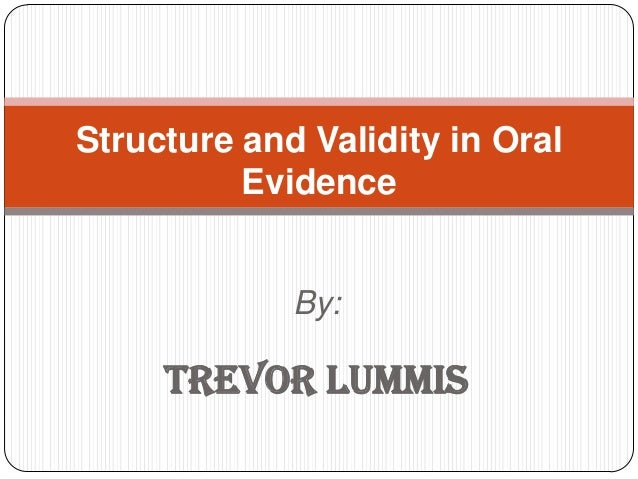 By: Trevor Lummis Structure and Validity in Oral Evidence