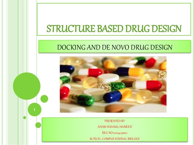 STRUCTURE BASED DRUG DESIGN PRESENTED BY ADAM SHAHUL HAMEED REG NO:2014419001 M.TECH- COMPUTATIONAL BIOLOGY DOCKING AND DE...