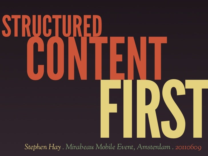 STRUCTURED  CONTENT                         FIRST  Stephen Hay . Mirabeau Mobile Event, Amsterdam . 20110609