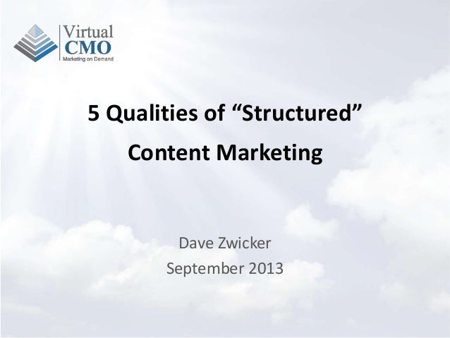 """5 Qualities of """"Structured"""" Content Marketing Dave Zwicker September 2013"""