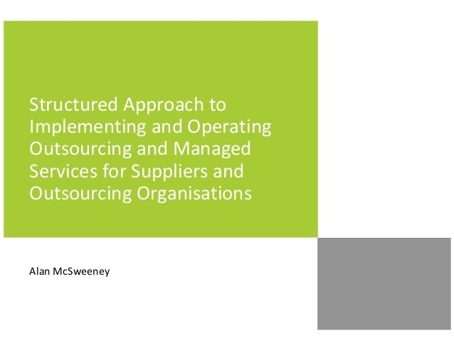 Structured Approach to Implementing and Operating Outsourcing and Managed Services for Suppliers and Outsourcing Organisat...