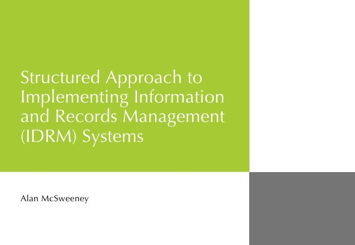 Structured Approach to Implementing Information and Records Management (IDRM) Systems Alan McSweeney