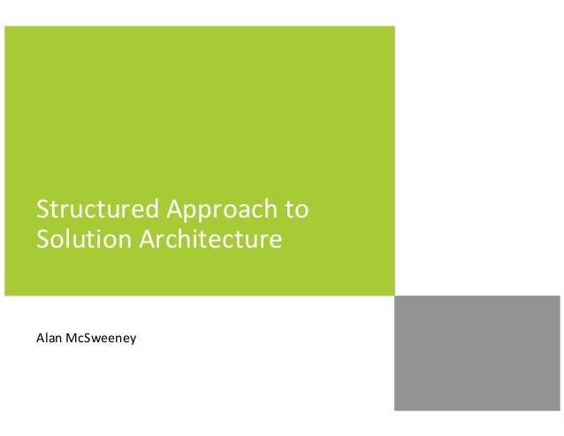 Structured Approach to Solution Architecture Alan McSweeney