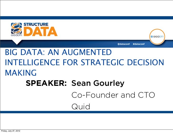 BIG DATA: AN AUGMENTED   INTELLIGENCE FOR STRATEGIC DECISION   MAKING        SPEAKER: Sean Gourley                  Co-Fou...