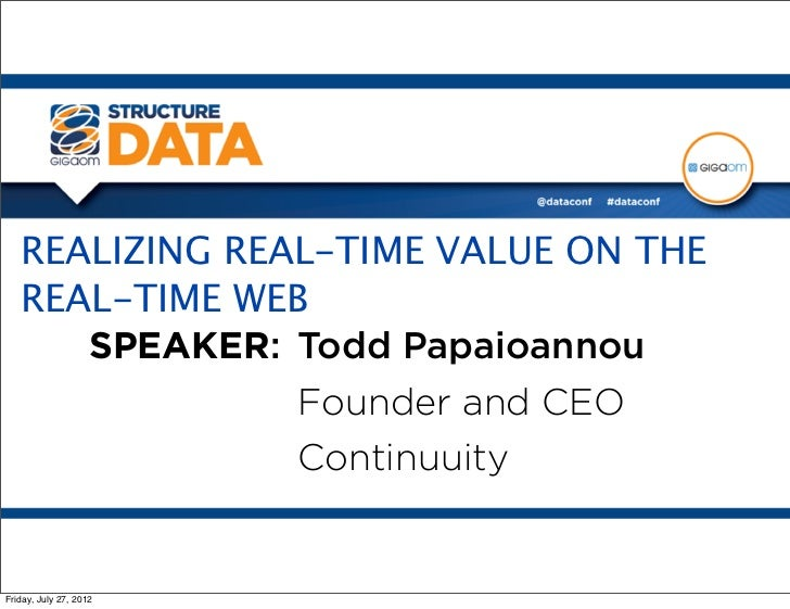REALIZING REAL-TIME VALUE ON THE   REAL-TIME WEB      SPEAKER: Todd Papaioannou                Founder and CEO            ...