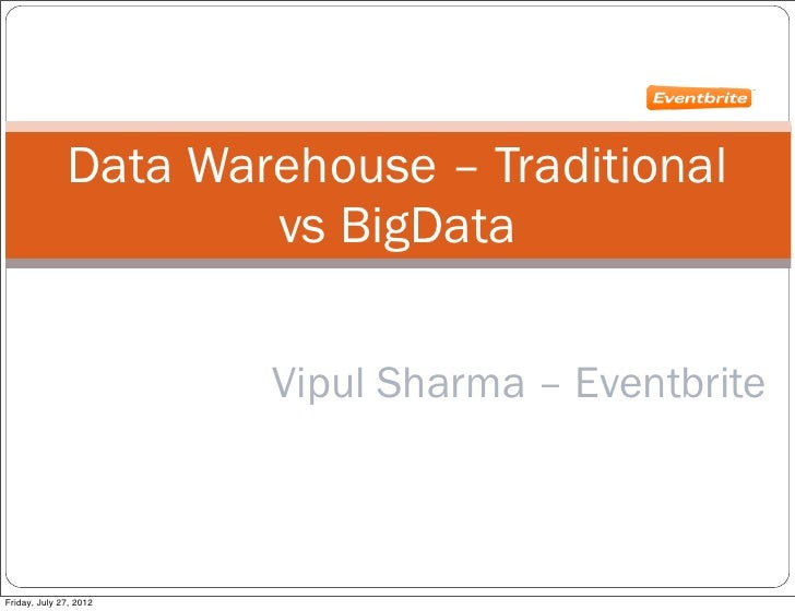 Data Warehouse – Traditional                      vs BigData                        Vipul Sharma – EventbriteFriday, July ...