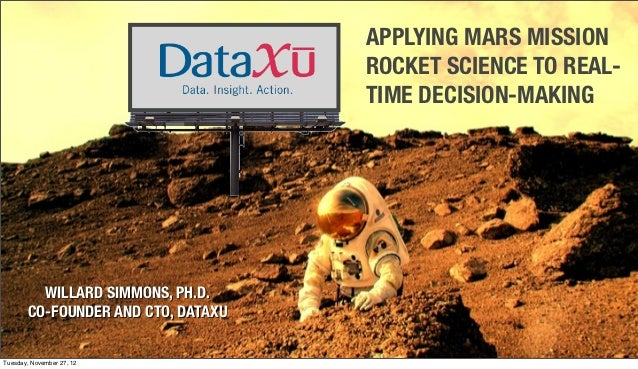 APPLYING MARS MISSION ROCKET SCIENCE REAL-TIME DECISION-MAKING from Structure:Data 2012 Slide 2
